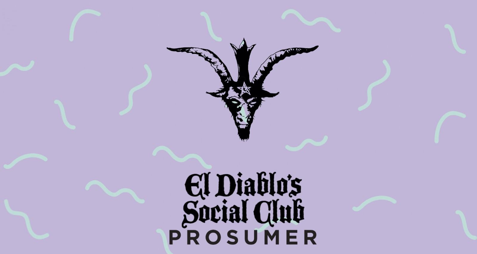 El Diablo's Social Club presents Prosumer